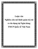 """Luận văn """" Nghiên cứu mô hình quản trị rủi ro tín dụng tại Ngân hàng TMCP Quốc tế Việt Nam"""""""