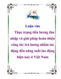 Luận văn: Thực trạng tiền lương thu nhập và giải pháp hoàn thiện công tác trả lương nhằm tác động đến năng suất lao động hiện nay ở Việt Nam