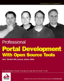 Professional Portal Development with Open Source Tools: Java™ Portlet API, Lucene, James, Slide