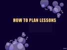 How to plan lessons