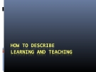 How to describe learning & teaching