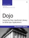 Dojo Using the Dojo JavaScript Library to Build Ajax Applications