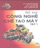 Ebook Sổ tay công nghệ chế tạo máy (Tập 1) - Nguyễn Đắc Lộc (chủ biên)