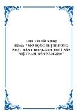 """đề tài: """" MỞ RỘNG THỊ TRƯỜNG NHẬT BẢN CHO NGÀNH THUỶ SẢN VIỆT NAM  ĐẾN NĂM 2010"""""""