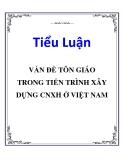 Tiểu luận nguyên lý Mac - Lê nin: Vấn đề tôn giáo trong tiến trình xây dựng xã hội chủ nghĩa ở Việt Nam