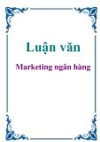Luận văn: Marketing ngân hàng khoa Ngân Hàng Thương Mại