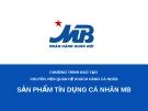 Chương trình đào tạo chuyên viên quan hệ khách hàng cá nhân: Sản phẩm tín dụng cá nhân MB