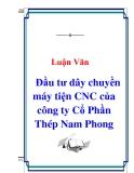 Luận Văn : Đầu tư dây chuyền máy tiện CNC của công ty Cổ Phần Thép Nam Phong