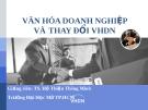 Bài giảng Văn hóa doanh nghiệp và thay đổi văn hóa doanh nghiệp - TS. Hồ Thiện Thông Minh