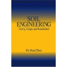 SOIL ENGINEERING : T ESTING , D ESIGN , AND R EMEDIATION