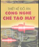 Giáo trình Thiết kế đồ án công nghệ chế tạo máy - GS.TS. Trần Văn Địch