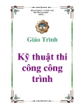 Bài giảng Kỹ thuật thi công công trình - Lưu Văn Cam