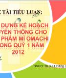 Tiểu luận: Xây dựng kế hoạch truyền thông cho sản phẩm mì Omachi trong quý 1 năm 2012