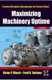 practical machinery management for process plants maximizing machinery uptime vol 5