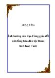Luận văn thạc sỹ:  Ảnh hưởng của đạo Công giáo đối với đồng bào dân tộc Bana tỉnh Kon Tum