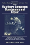 Machinery Component  Management and Repair Process Plants Volume 3
