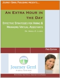 An Extra Hour in the Day EFFECTIVE STRATEGIES FOR HIRING & MANAGING VIRTUAL ASSISTANTS