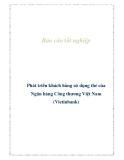 Báo cáo tốt nghiệp: Phát triển khách hàng sử dụng thẻ của  Ngân hàng Công thương Việt Nam (Vietinbank)
