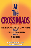 At the Crossroads The Remarkable CPA Firm That Nearly Crashed, Then Soared