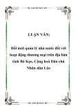 LUẬN VĂN:  Đổi mới quản lý nhà nước đối với hoạt động thương mại trên địa bàn tỉnh Bó Kẹo, Cộng hoà Dân chủ Nhân dân Lào