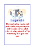 """Luận văn """"Phương hướng và các giải pháp nhằm tăng cường thu hút vốn đầu tư vào phát triển các vùng kinh tế ở Việt Nam trong thời gian vừa qua"""""""