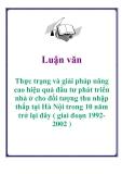 Luận văn: Thực trạng và giải pháp nâng cao hiệu quả đầu tư phát triển nhà ở cho đối tượng thu nhập thấp tại Hà Nội trong 10 năm trở lại đây ( giai đoạn 19922002 )