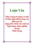 Luận Văn: Thực trạng tín dụng và một số kiến nghị nhằm nâng cao hiệu quả tín dụng đối với hộ sản xuất tại Ngân hàng nông nghiệp huyện Ninh Giang