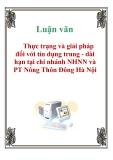 Luận văn: Thực trạng và giải pháp đối với tín dụng trung - dài hạn tại chi nhánh NHNN và PT Nông Thôn Đông Hà Nội