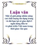 Luận văn: Một số giải pháp nhằm nâng cao chất lượng tín dụng trung và dài hạn tại sở giao dịch I ngân hàng đầu tư và phát triển Việt nam trong thời gian vừa qua