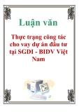 Luận văn: Thực trạng công tác cho vay dự án đầu tư tại SGDI - BIDV Việt Nam