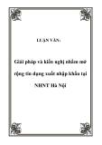 LUẬN VĂN:  Giải pháp và kiến nghị nhằm mở rộng tín dụng xuất nhập khẩu tại NHNT Hà Nội
