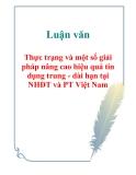 Luận văn: Thực trạng và một số giải pháp nâng cao hiệu quả tín dụng trung - dài hạn tại NHĐT và PT Việt Nam