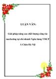 Luận văn tốt nghiệp:  Giải pháp nâng cao chất lượng công tác marketing tại chi nhánh Ngân hàng TMCP Á Châu Hà Nội
