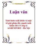 Luận văn: Tình hình xuất khẩu và một số giải pháp đẩy mạnh xuất khẩu chè ở Công ty AGREXPORT - Hà Nội