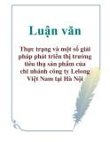 Luận văn: Thực trạng và một số giải pháp phát triển thị trường tiêu thụ sản phẩm của chi nhánh công ty Lelong Việt Nam tại Hà Nội