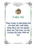 Luận văn: Thực trạng và giải pháp chủ yếu thúc đẩy xuất khẩu hàng thuỷ sản của ngành thuỷ sản Việt nam vào thị trường Mỹ năm 1994 tới nay