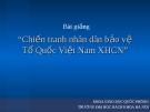 Bài giảng Chiến tranh nhân dân bảo vệ Tổ Quốc Việt Nam Xã hội Chủ nghĩa