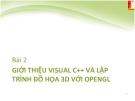 Bài 2 GIỚI THIỆU VISUAL C++ VÀ LẬP TRÌNH ĐỒ HỌA 3D VỚI OPENGL