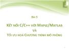 BÀI 5  KẾT NỐI C/C++ VỚI MAPLE/MATLAB VÀ  TỐI ƯU HOÁ CHƯƠNG TRÌNH MÔ PHỎNG