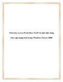 Network Access Protection (NAP) là một tính năng truy cập mạng mới trong Windows Server 2008