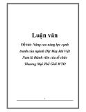 Luận văn: Nâng cao năng lực cạnh tranh của ngành Dệt May khi Việt Nam là thành viên của tổ chức Thương Mại Thế Giới WTO