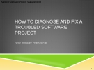 Applied Software Project Management - HOW TO DIAGNOSE AND FIX A TROUBLED SOFTWARE PROJECT