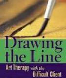 Drawing the Line Art Therapy with the Difficult Client