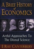 A Brief History of Economics: Artful Approaches to the Dismal Science