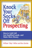 Knock Your Socks Off Prospecting: How to Cold Call, Get Qualified Leads, and Make More Money