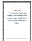 Luận văn: Phương hướng và giải pháp nhằm mở rộng thị trường nhập khẩu của công ty cổ phẩn điện tử và truyền hình cáp Việt Nam CEC