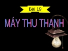 Bài 19 MÁY THU THANH