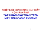 TẬP HUẤN GIẢI TOÁN TRÊN MÁY TÍNH CASIO FX570MS