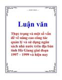 Luận văn: Thực trạng và một số vấn đề về nâng cao công tác quản lý và sử dụng ngân sách nhà nước trên địa bàn tỉnh Hà Giang giai đoạn 1997 – 1999 và hiện nay