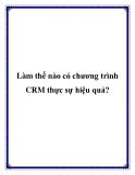 Làm thế nào có chương trình CRM thực sự hiệu quả?